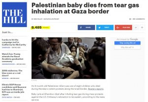 http://thehill.com/blogs/blog-briefing-room/news/387758-palestinian-baby-dies-from-tear-gas-inhalation-at-gaza-border