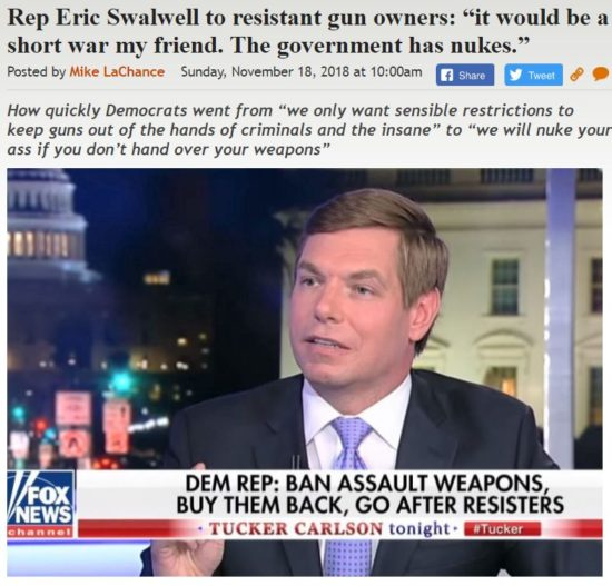 https://legalinsurrection.com/2018/11/dem-rep-eric-swalwell-to-resistant-gun-owners-it-would-be-a-short-war-my-friend-the-government-has-nukes/