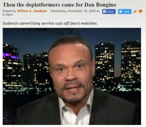 https://legalinsurrection.com/2020/11/then-the-deplatformers-came-for-dan-bongino/