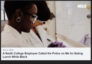 https://www.aclu.org/blog/racial-justice/race-and-criminal-justice/smith-college-employee-called-police-me-eating-lunch